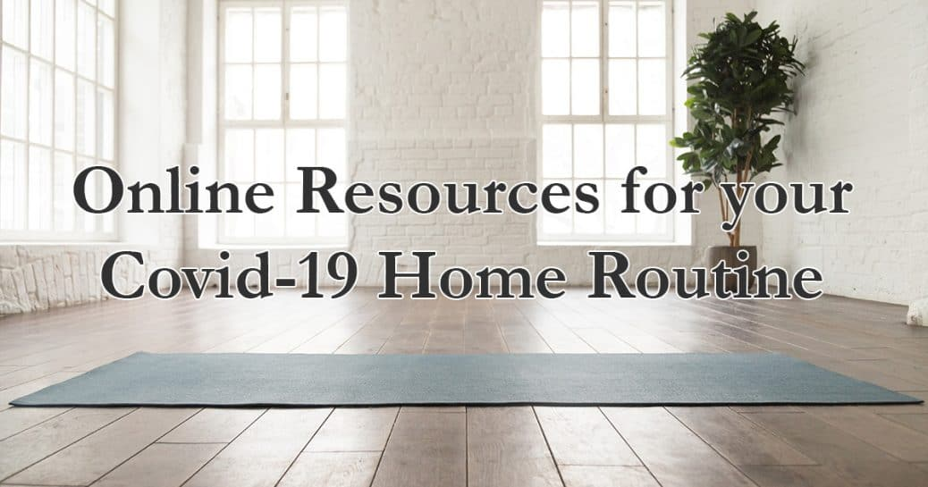 Online Resources for your Covid-19 Home Routine